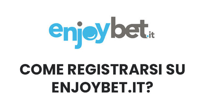 come registrarsi su enjoybet