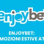 Enjoybet: promozioni estive attive