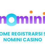 Nomini Casino: come registrarsi