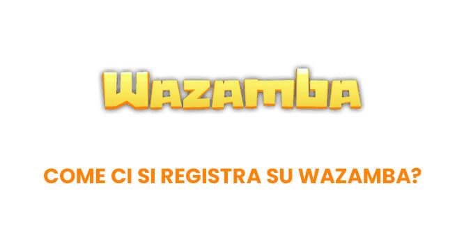 Come ci si registra su Wazamba?
