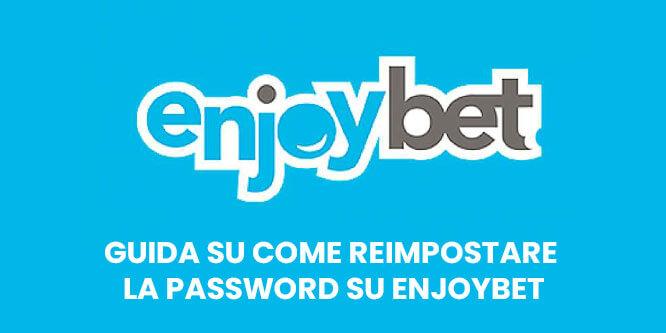 Guida su come reimpostare la password su Enjoybet